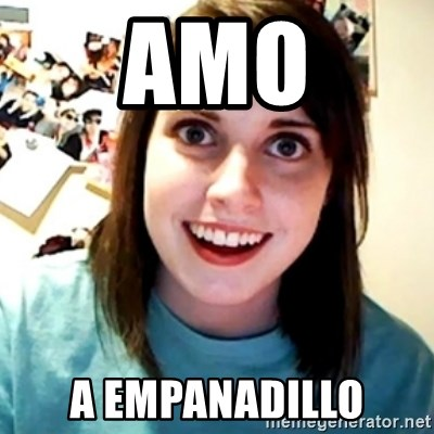 Overly Obsessed Girlfriend - amo a empanadillo