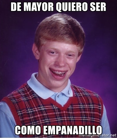 Bad Luck Brian - de mayor quiero ser como empanadillo