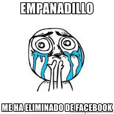 Crying face - empanadillo me ha eliminado de facebook