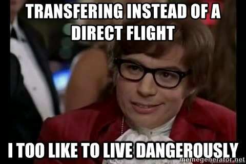 I too like to live dangerously - Transfering instead of a direct flight