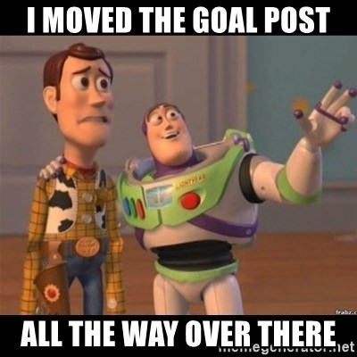 Buzz lightyear meme fixd - I moved the goal post All the way over there