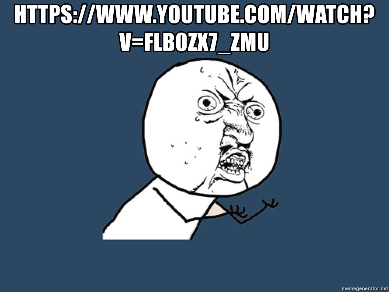 Y U No - https://www.youtube.com/watch?v=flB0ZX7_zMU