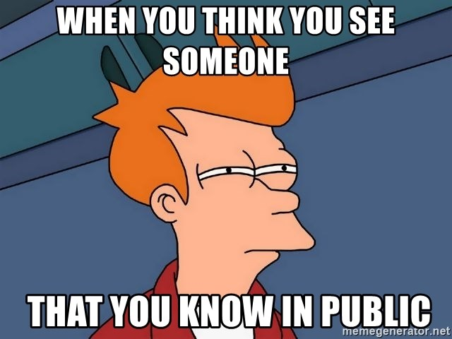 Futurama Fry - when you think you see someone  that you know in public