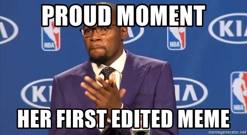 KD you the real mvp f - proud moment her first edited meme