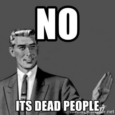 Correction Guy - no its dead people