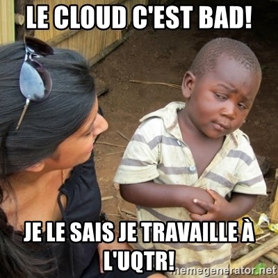 Skeptical 3rd World Kid - Le Cloud c'est Bad! Je le sais je travaille à l'UQTR!