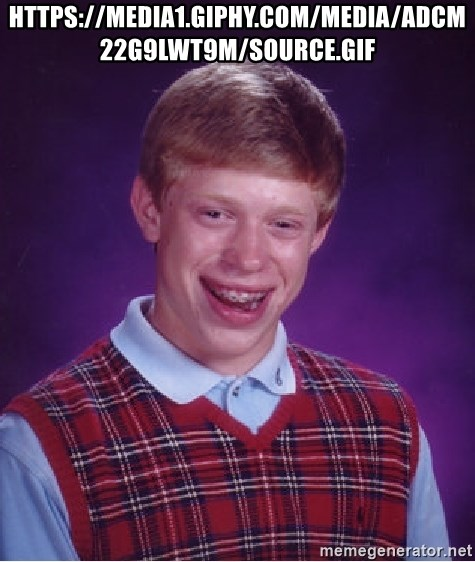 Bad Luck Brian - https://media1.giphy.com/media/adCM22G9lWT9m/source.gif