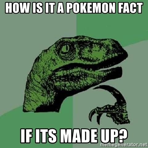 Philosoraptor - how is it a pokemon FACT if its made up?