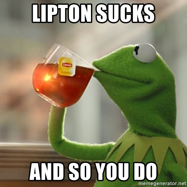 Kermit The Frog Drinking Tea - lipton sucks and so you dO