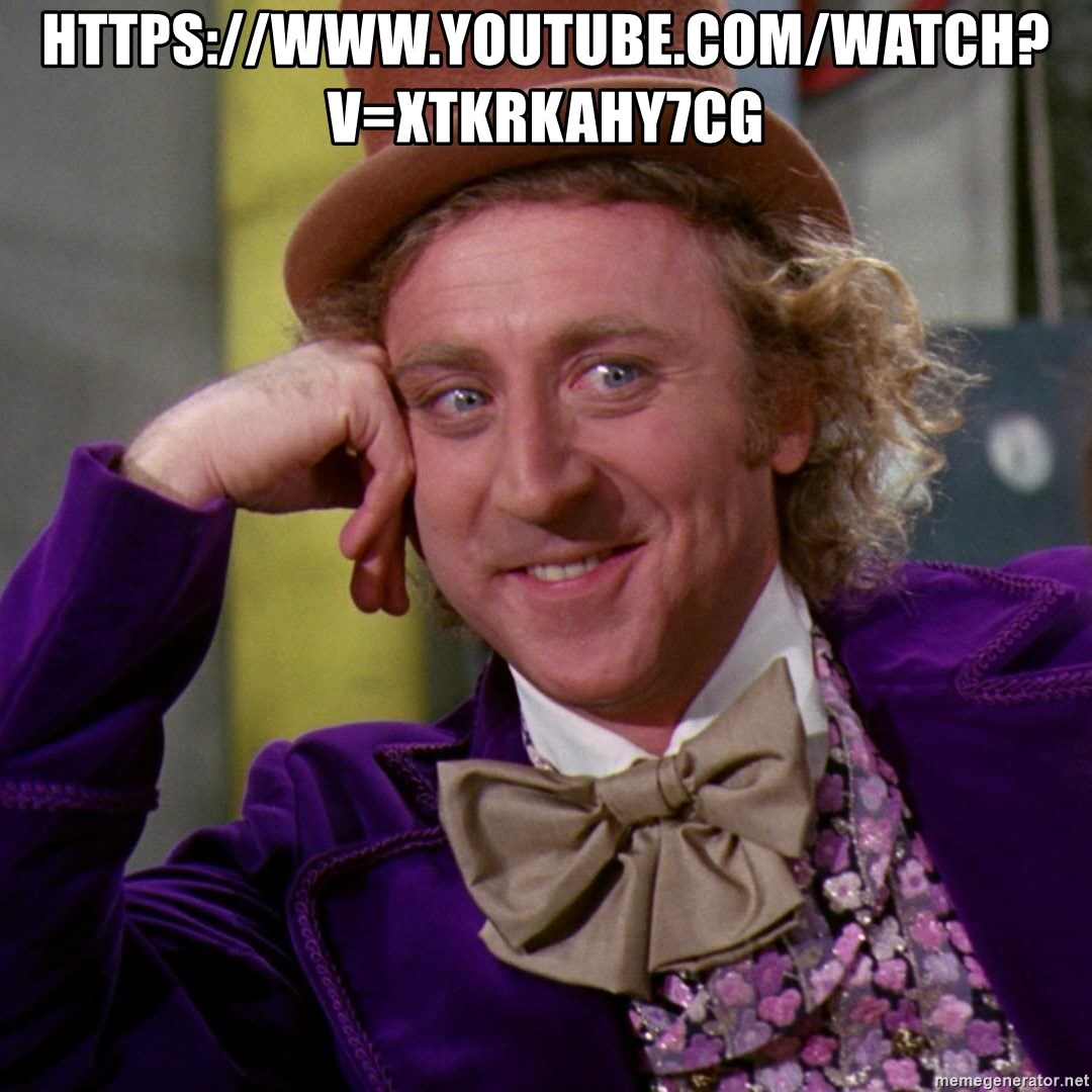 Willy Wonka - https://www.youtube.com/watch?v=xtKRkAhY7cg