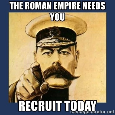 your country needs you - THE ROMAN EMPIRE NEEDS YOU RECRUIT TODAY
