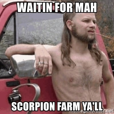 Almost Politically Correct Redneck - Waitin for mah Scorpion farm ya'll