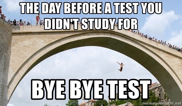 jumping off bridge - The day before a test you didn't study for bye bye test