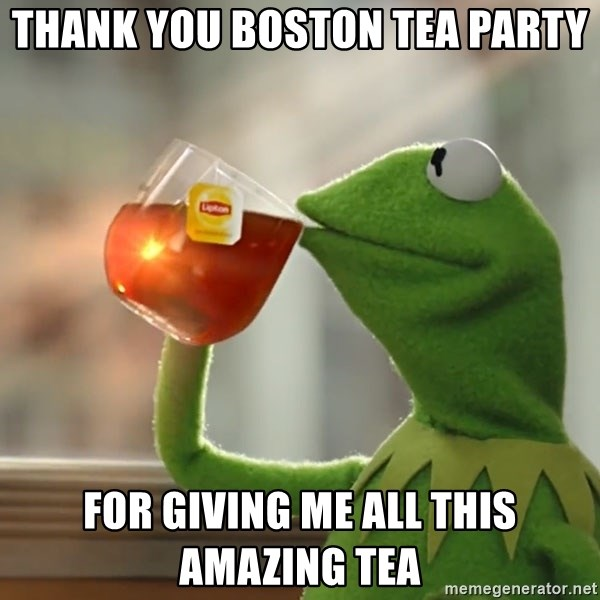Kermit The Frog Drinking Tea - Thank You Boston Tea Party For Giving Me All This Amazing Tea