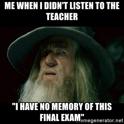 "no memory gandalf - me when i didn't listen to the teacher ""i have no memory of this final exam"""