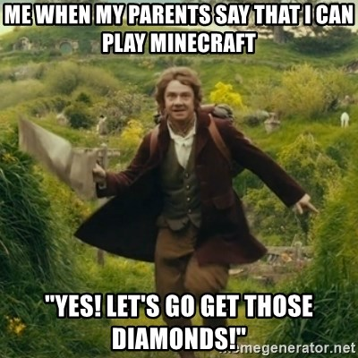 """Bilbo Baggins Adventure - Me when my parents say that i can play minecraft """"yes! let's go get those diamonds!"""""""