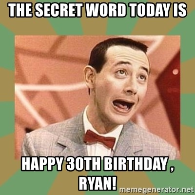 PEE WEE HERMAN - The Secret Word Today Is Happy 30th Birthday , Ryan!