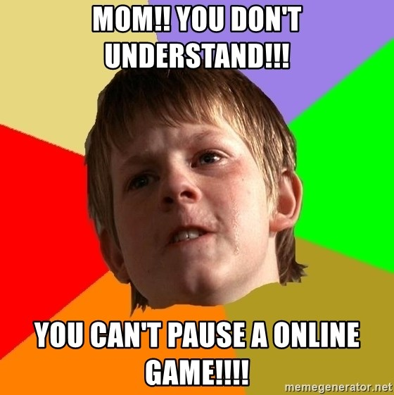 Angry School Boy - MOM!! You don't understand!!! You can't pause a online game!!!!