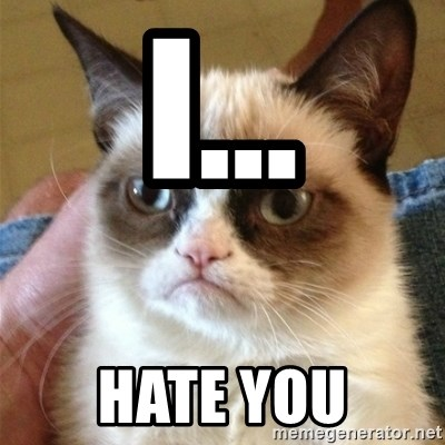 Grumpy Cat  - I... Hate you