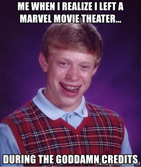 Bad Luck Brian - ME when I realize I left a marvel movie theater... during the goddamn credits
