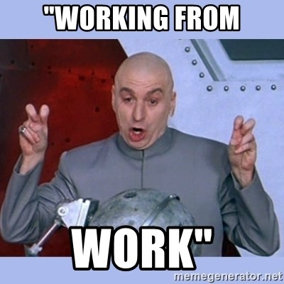 "Dr Evil meme - ""working from work"""