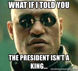 What if I told you / Matrix Morpheus - What If I Told You The President Isn't A King...