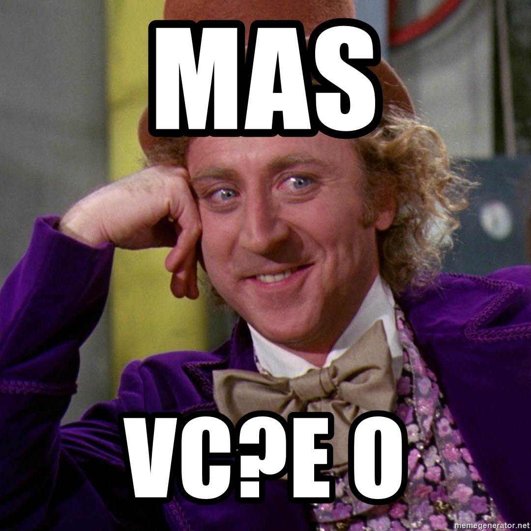 Willy Wonka - Mas Vc?E o