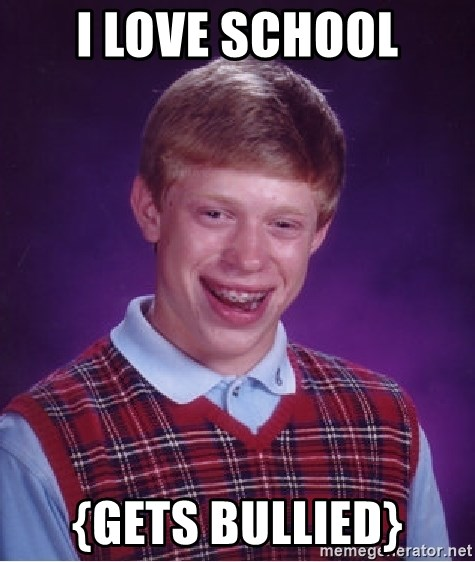 Bad Luck Brian - i love school {gets bullied}
