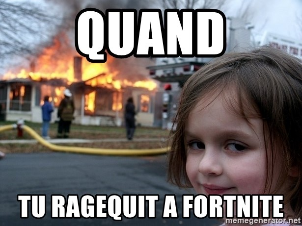 Disaster Girl - quand tu ragequit a fortnite