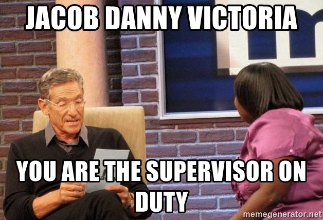 Maury Lie Detector - Jacob Danny Victoria You are the Supervisor on Duty