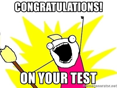 X ALL THE THINGS - congratulations! on your test