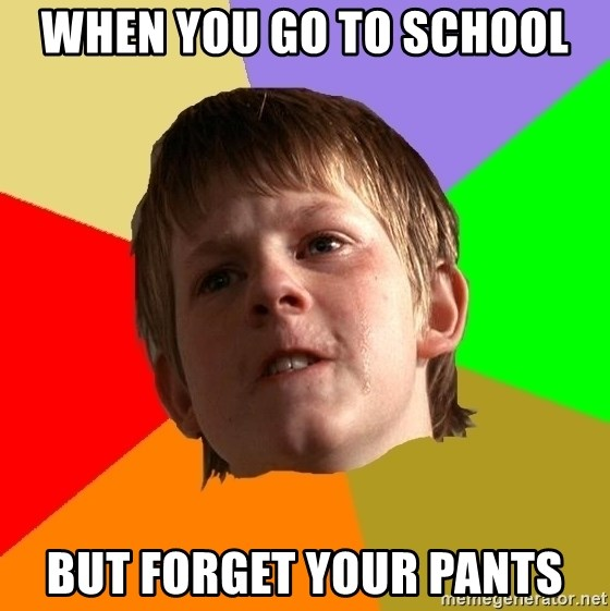 Angry School Boy - WHen you go to school but forget your pants