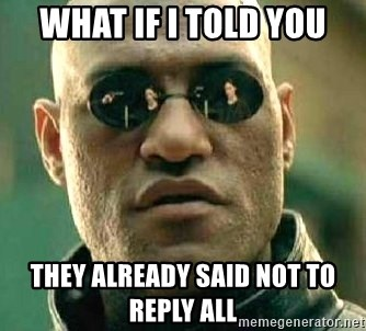 What if I told you / Matrix Morpheus - what if i told you they already said not to reply all