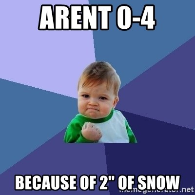 "Success Kid - arent 0-4 because of 2"" of snow"
