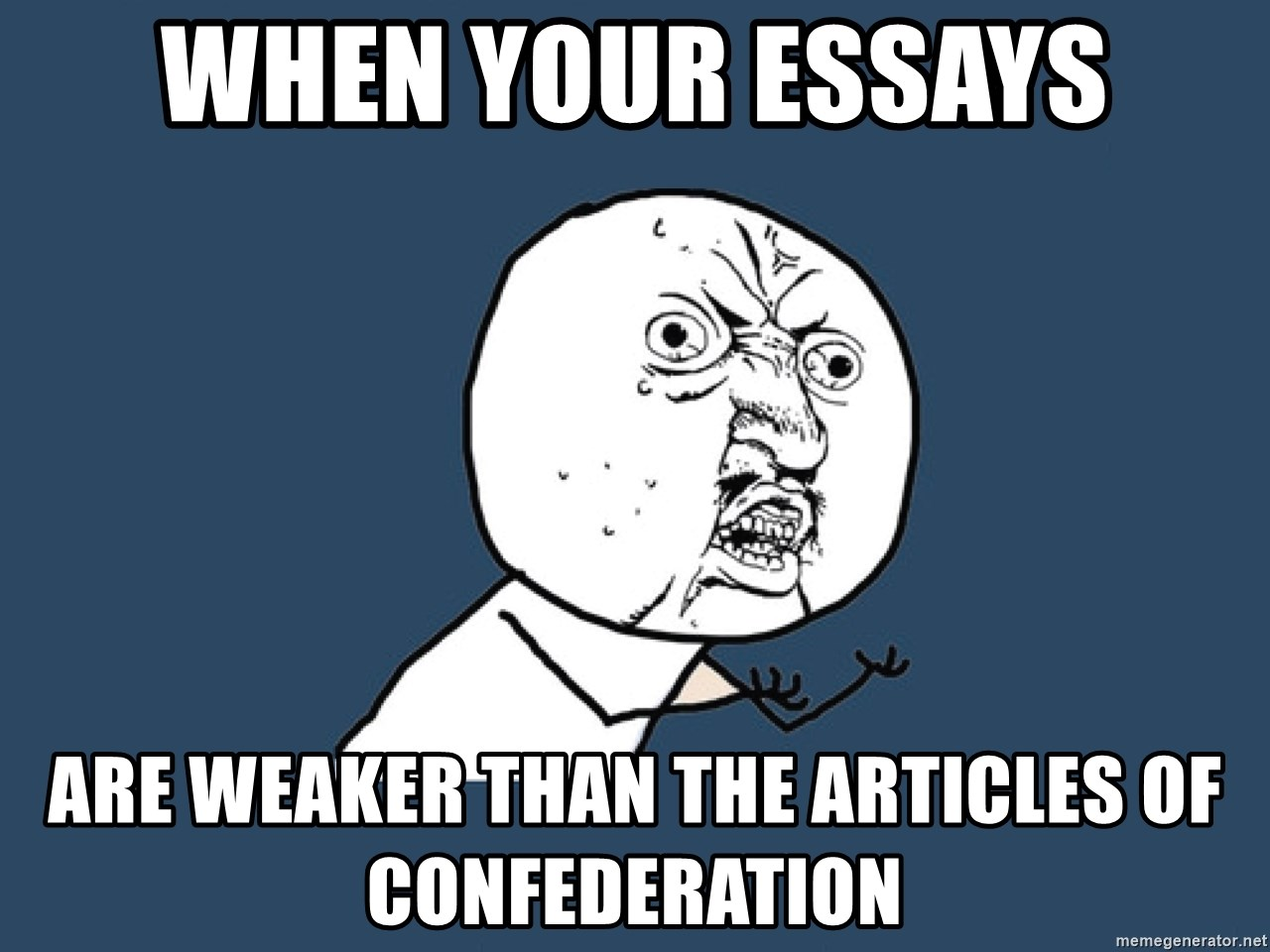 Y U No - when your essays are weaker than the Articles of Confederation