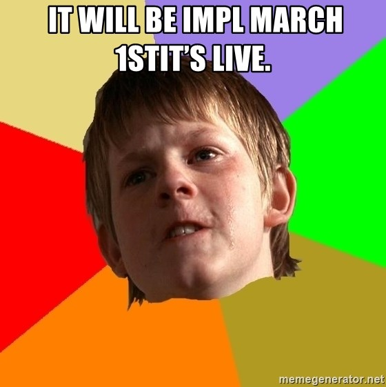 Angry School Boy - It will be impl March 1stIt's live.