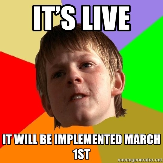 Angry School Boy - It's live  It will be implemented March 1st