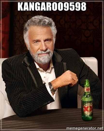 The Most Interesting Man In The World - Kangaroo9598