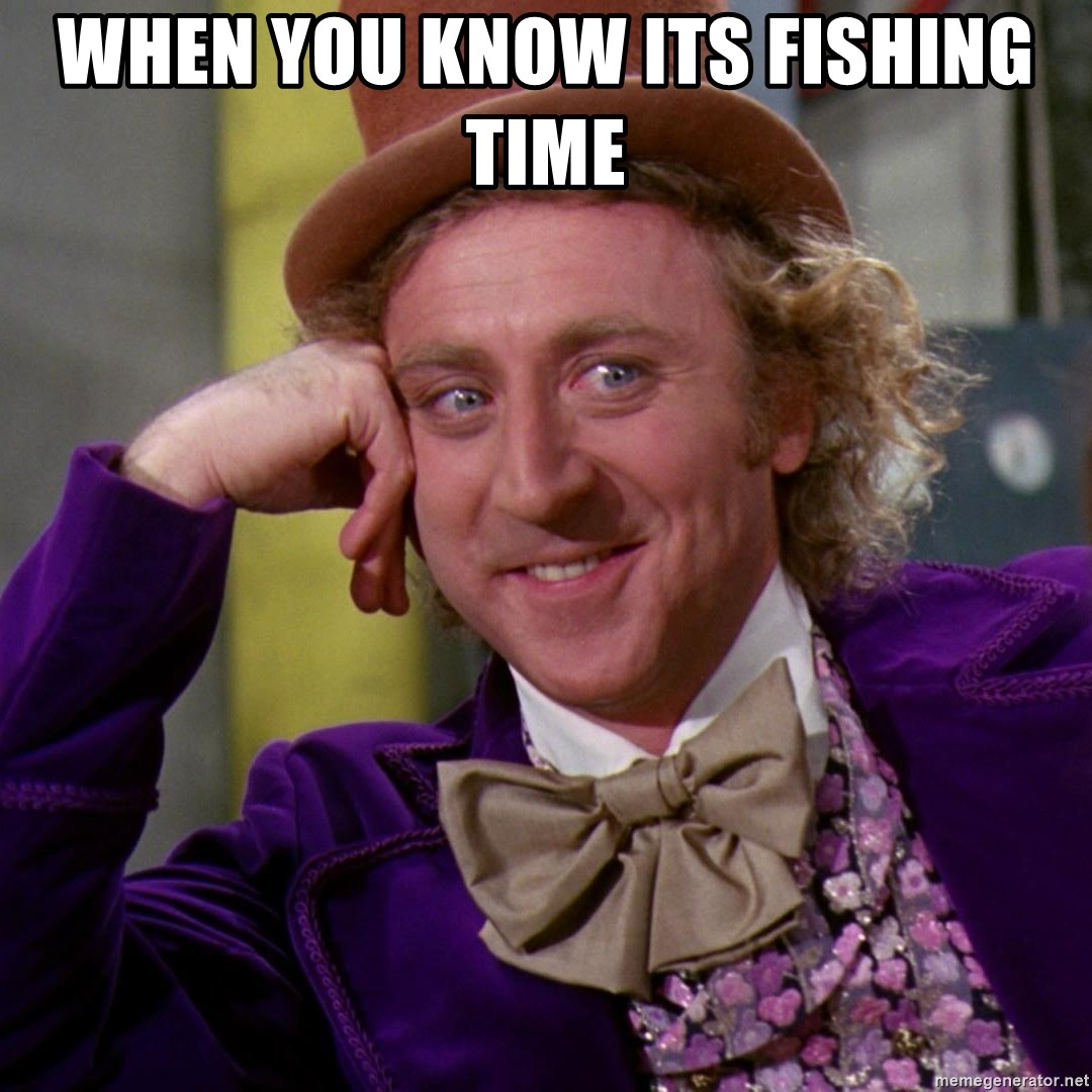 Willy Wonka - When you know its fishing time