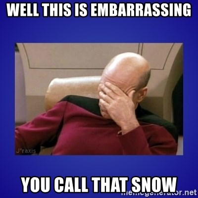 Picard facepalm  - Well this is Embarrassing You call that snow