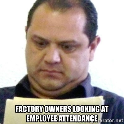 dubious history teacher - Factory owners looking at employee attendance