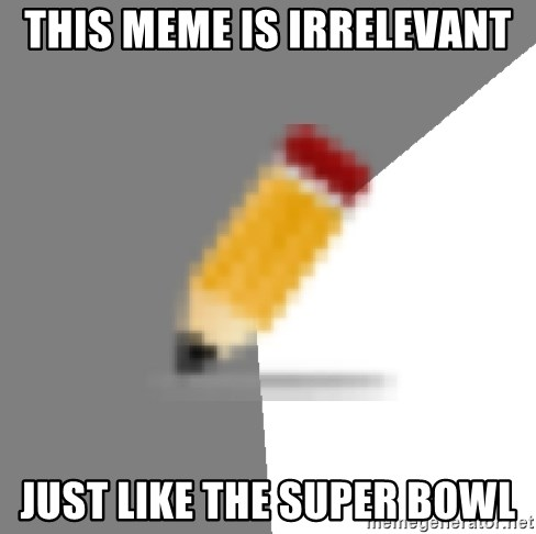Advice Edit Button - THIS MEME IS IRRELEVANT JUST LIKE THE SUPER BOWL