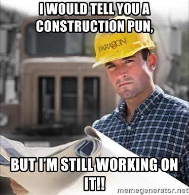 construction worker build - I would tell you a construction pun,  but I'm still working on it!!