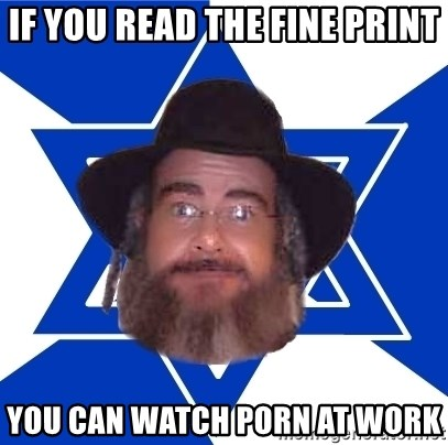 Advice Jew - If you read the fine print You can watch porn at work