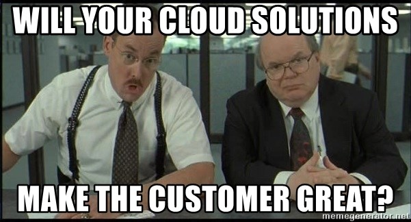 Office space - Will your cloud solutions Make the customer great?