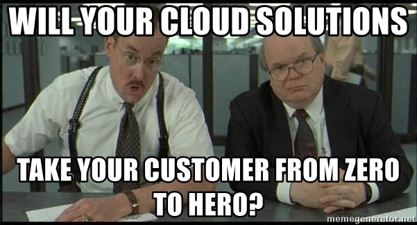 Office space - Will your cloud solutions  Take your customer from zero to hero?