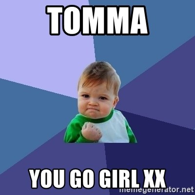 Success Kid - Tomma  You go girl xx