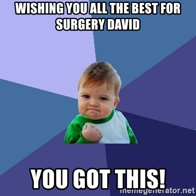 Success Kid - Wishing you all the best for surgery David You got this!