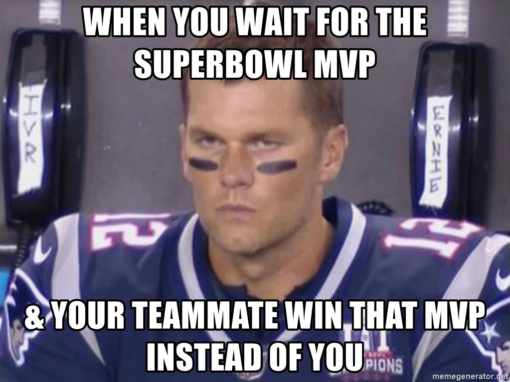Tom Brady Frustated Face - WHEN YOU WAIT FOR THE SUPERBOWL MVP & YOUR TEAMMATE WIN THAT MVP INSTEAD OF YOU