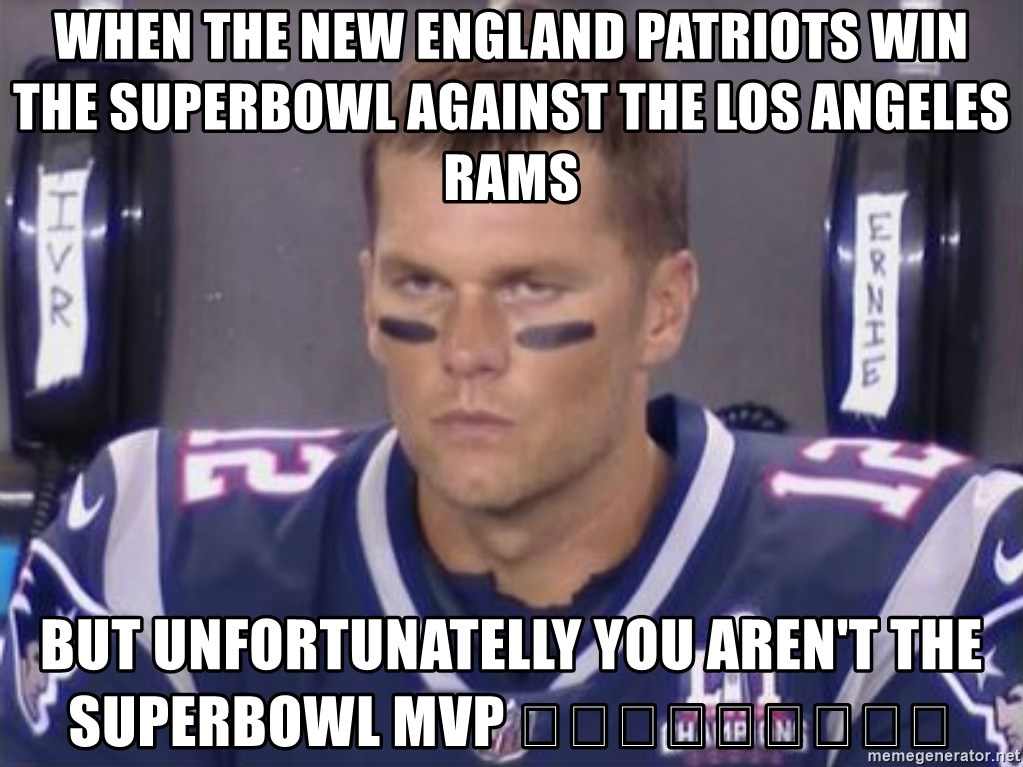 Tom Brady Frustated Face - WHEN THE NEW ENGLAND PATRIOTS WIN THE SUPERBOWL AGAINST THE LOS ANGELES RAMS BUT UNFORTUNATELLY YOU AREN'T THE SUPERBOWL MVP 😡😡😡🏈🏈🏈🏆🏆🏆